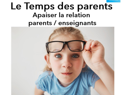 Le temps des parents – Apaiser la relation parents/enseignants